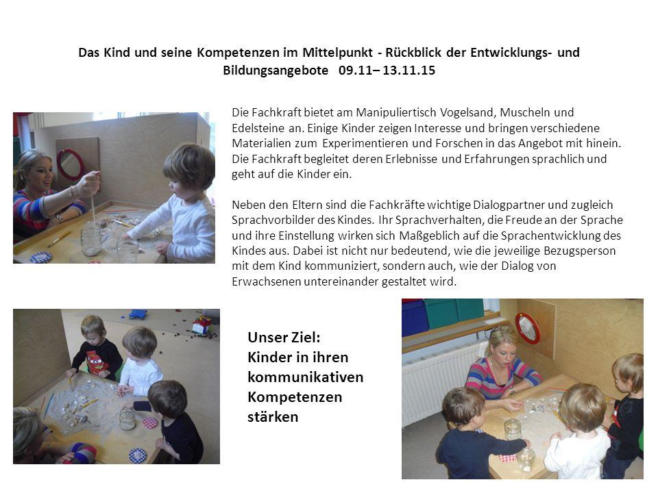 Das Kind und seine Kompetenzen im Mittelpunkt - Rückblick der Entwicklungs- und Bildungsangebote 09.11– 13.11.15 Die Fachkraft bietet am Manipuliertisch Vogelsand, Muscheln und Edelsteine an.