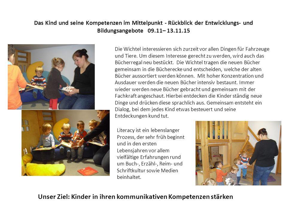 Das Kind und seine Kompetenzen im Mittelpunkt - Rückblick der Entwicklungs- und Bildungsangebote 09.11– 13.11.15 Die Wichtel interessieren sich zurzeit vor allen Dingen für Fahrzeuge und Tiere.