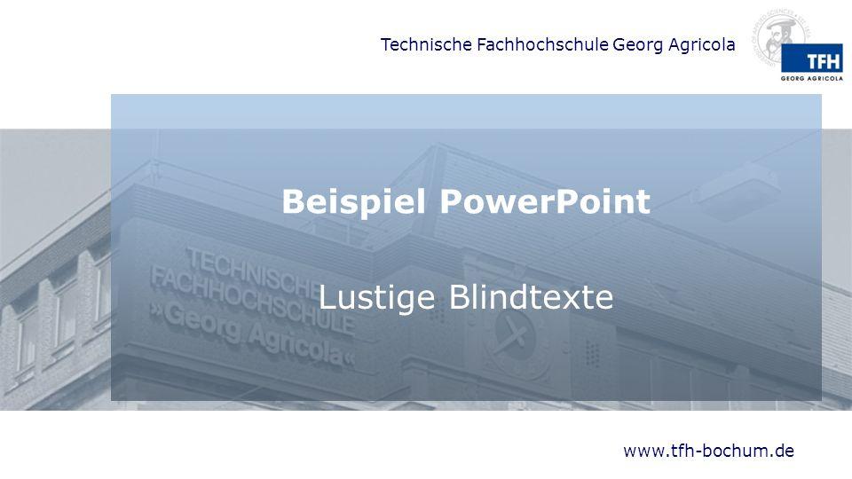 Technische Fachhochschule Georg Agricola Blindtexte in PowerPoint Geben Sie =lorem() oder =rand() ein und drücken Sie die [Eingabetaste] kommagetrennte Zahlen in den Klammern für Anzahl der Abschnitte und Sätze.