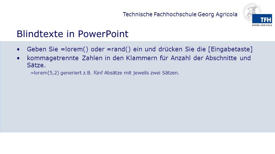 Technische Fachhochschule Georg Agricola Blindtexte in PowerPoint Geben Sie =lorem() oder =rand() ein und drücken Sie die [Eingabetaste] kommagetrennt
