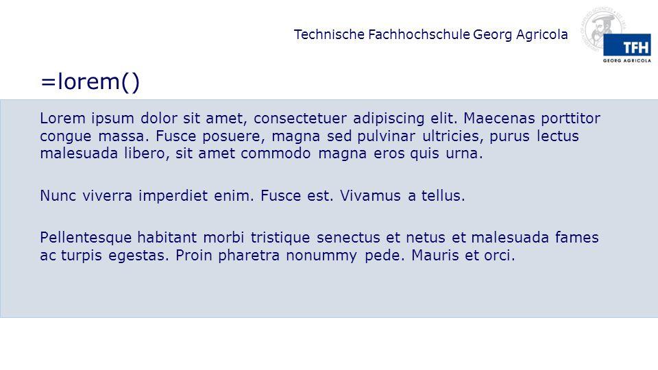 Technische Fachhochschule Georg Agricola =lorem() Lorem ipsum dolor sit amet, consectetuer adipiscing elit. Maecenas porttitor congue massa. Fusce pos