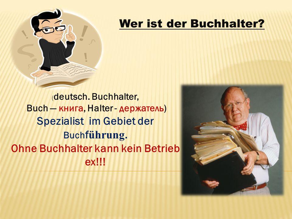 ( deutsch.Buchhalter, Buch — книга, Halter - держатель) Spezialist im Gebiet der Buch f ührung.