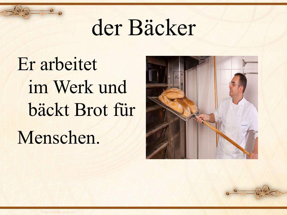 der Bäcker Er arbeitet im Werk und bäckt Brot für Menschen.