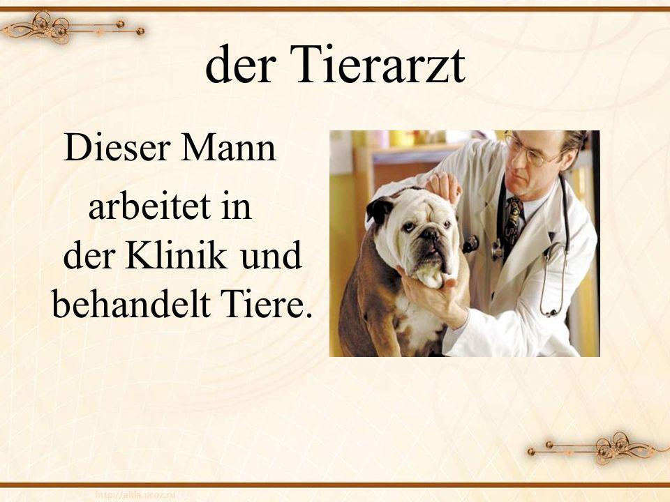 der Tierarzt Dieser Mann arbeitet in der Klinik und behandelt Tiere.