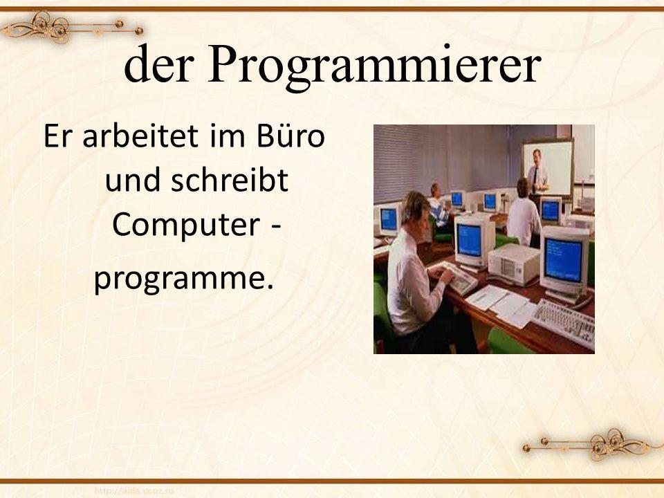 der Programmierer Er arbeitet im Büro und schreibt Computer - programme.