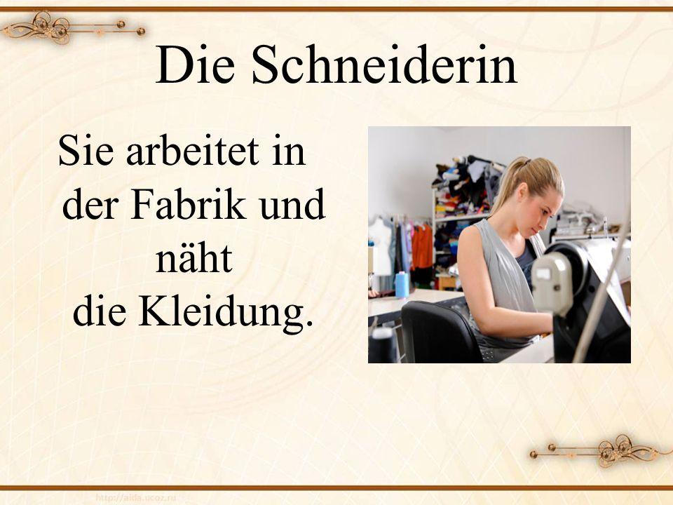 Die Schneiderin Sie arbeitet in der Fabrik und näht die Kleidung.