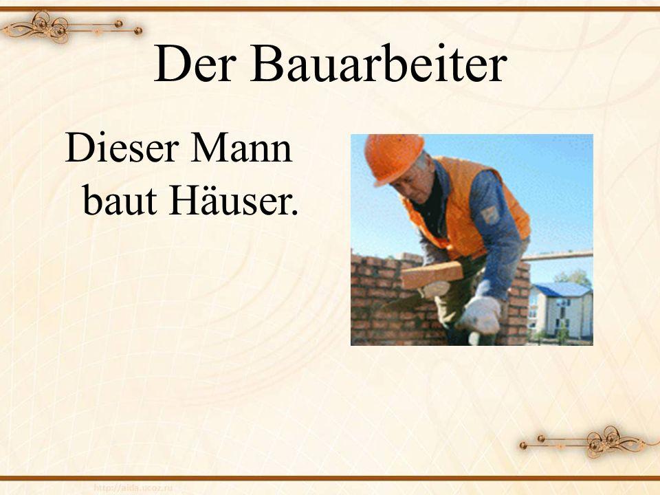 Der Bauarbeiter Dieser Mann baut Häuser.