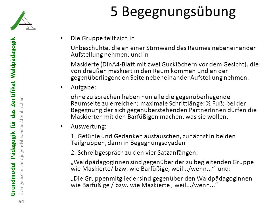 Grundmodul Pädagogik für das Zertifikat Waldpädagogik Evangelische Landjugendakademie Altenkirchen 64 5 Begegnungsübung Die Gruppe teilt sich in Unbes