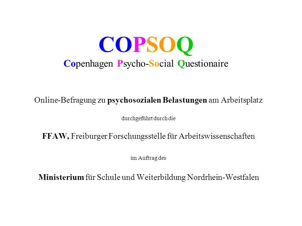 COPSOQ Copenhagen Psycho-Social Questionaire Online-Befragung zu psychosozialen Belastungen am Arbeitsplatz durchgeführt durch die FFAW, Freiburger Fo