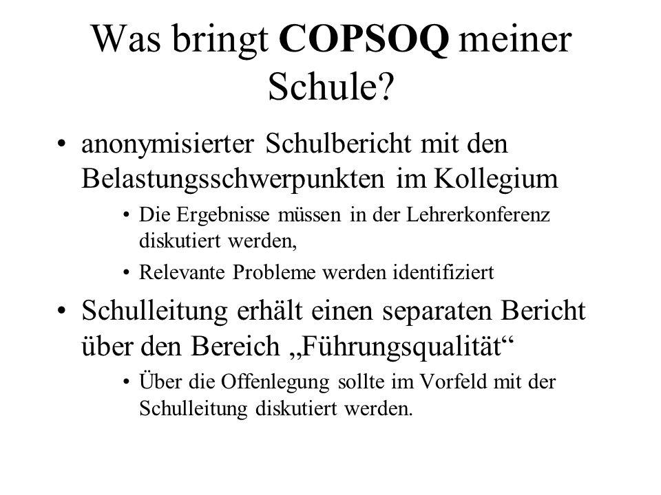 Was bringt COPSOQ meiner Schule? anonymisierter Schulbericht mit den Belastungsschwerpunkten im Kollegium Die Ergebnisse müssen in der Lehrerkonferenz