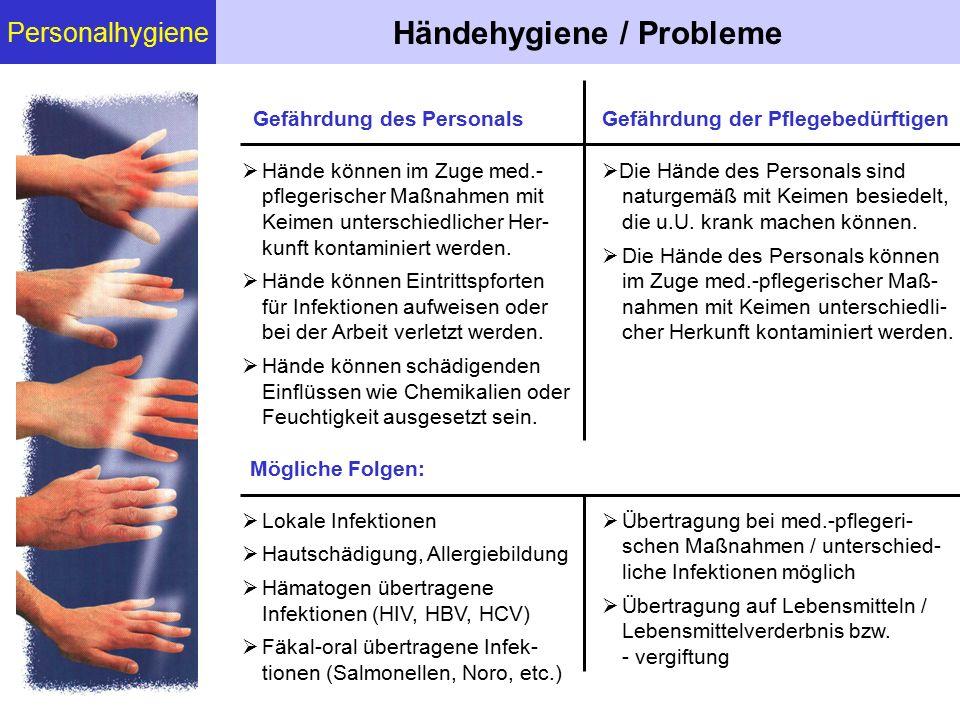 Personalhygiene Händehygiene / Probleme Gefährdung des Personals  Die Hände des Personals sind naturgemäß mit Keimen besiedelt, die u.U. krank machen