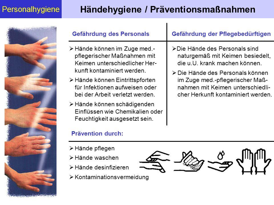 Personalhygiene Händehygiene / Präventionsmaßnahmen Gefährdung des Personals  Die Hände des Personals sind naturgemäß mit Keimen besiedelt, die u.U.