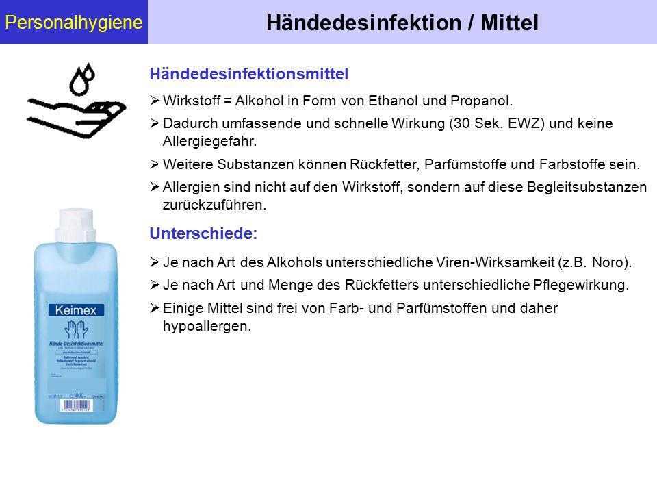 Personalhygiene Händedesinfektion / Mittel  Wirkstoff = Alkohol in Form von Ethanol und Propanol.  Dadurch umfassende und schnelle Wirkung (30 Sek.