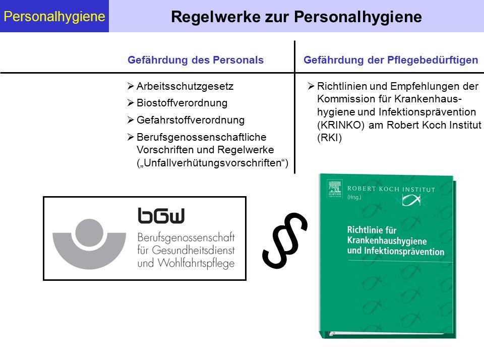 Personalhygiene Regelwerke zur Personalhygiene  Arbeitsschutzgesetz  Biostoffverordnung  Gefahrstoffverordnung  Berufsgenossenschaftliche Vorschri