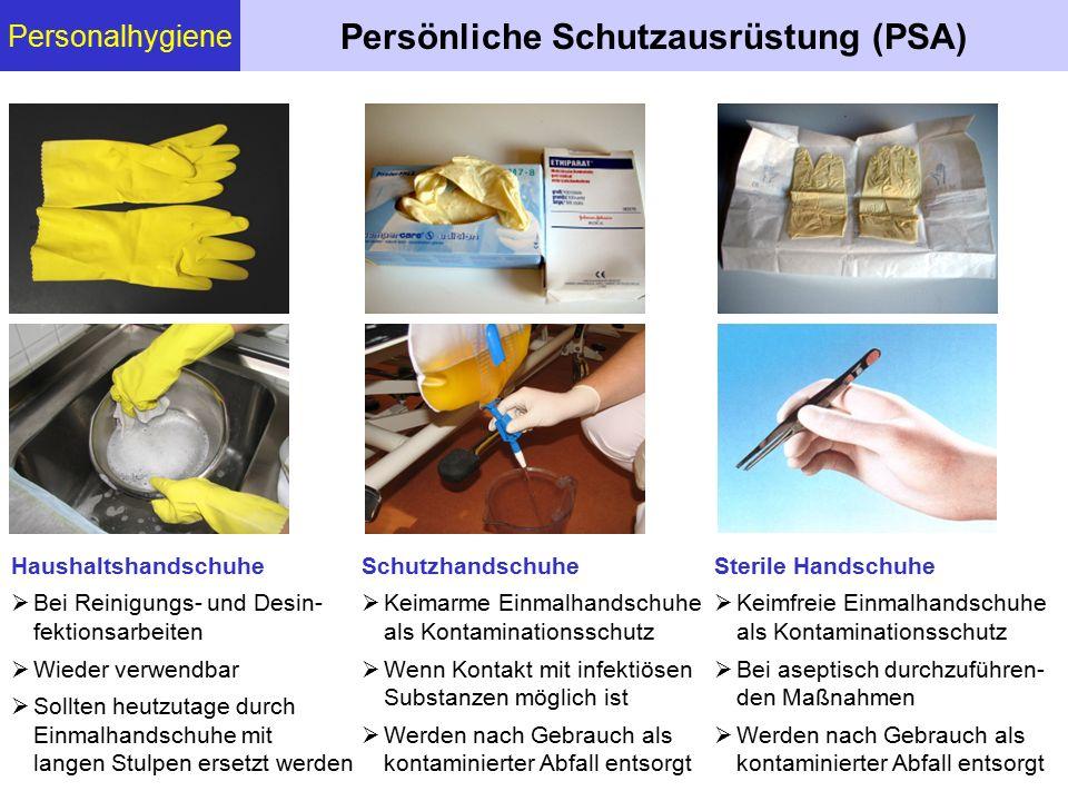 Personalhygiene Persönliche Schutzausrüstung (PSA) Haushaltshandschuhe  Bei Reinigungs- und Desin- fektionsarbeiten  Wieder verwendbar  Sollten heu