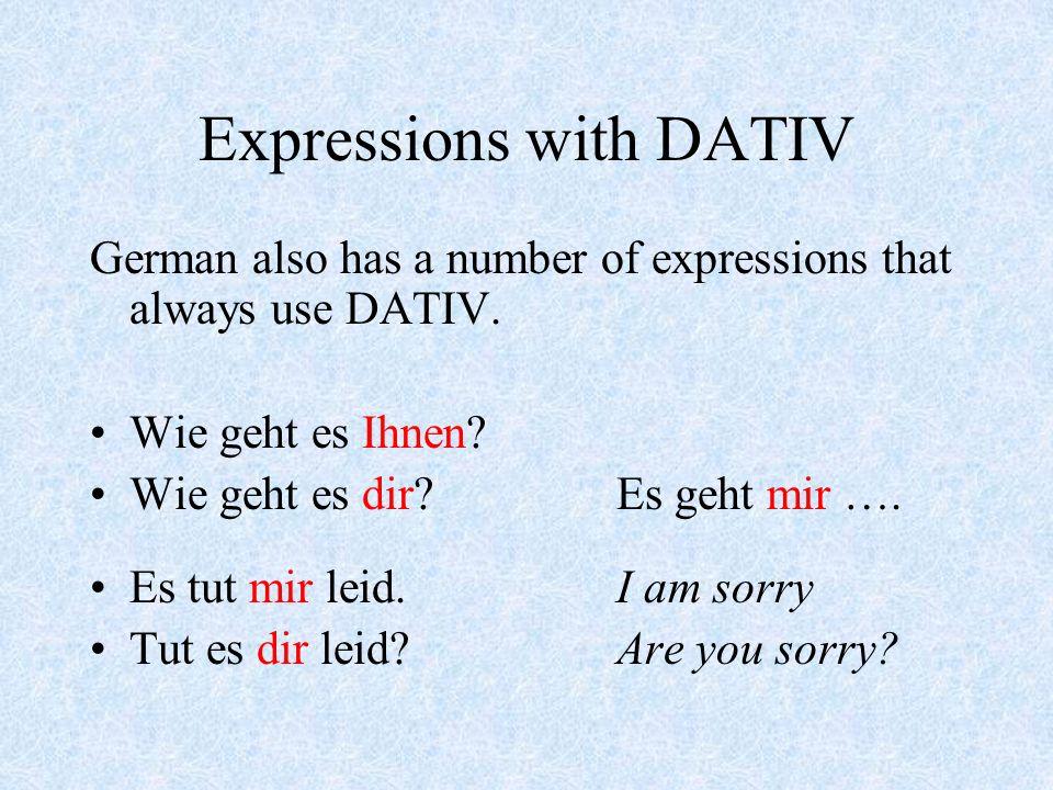Verbs with DATIV gehören to belong The book belongs to me. book = subject me = object of prep. Das Buch gehört mir das Buch = subject mir = DATIV obje