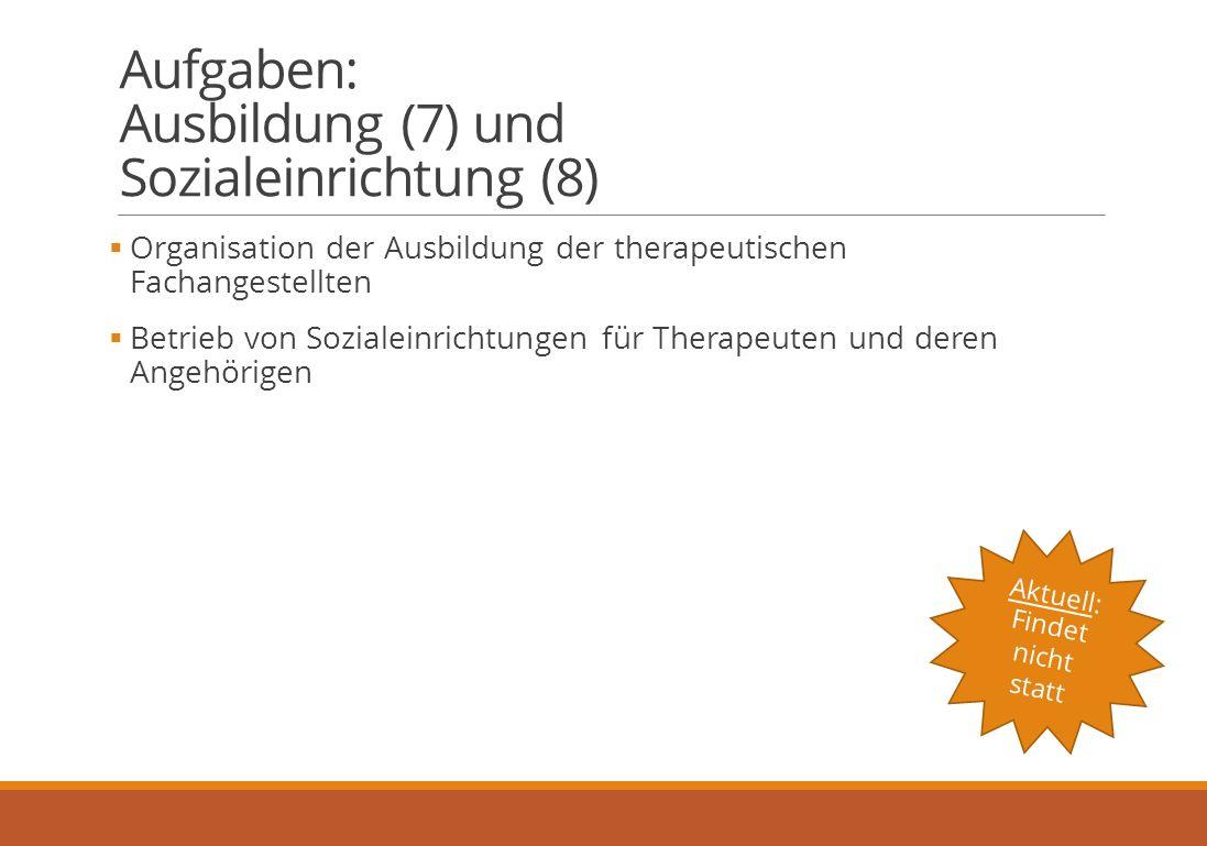 Aufgaben: Ausbildung (7) und Sozialeinrichtung (8)  Organisation der Ausbildung der therapeutischen Fachangestellten  Betrieb von Sozialeinrichtungen für Therapeuten und deren Angehörigen Aktuell: Findet nicht statt