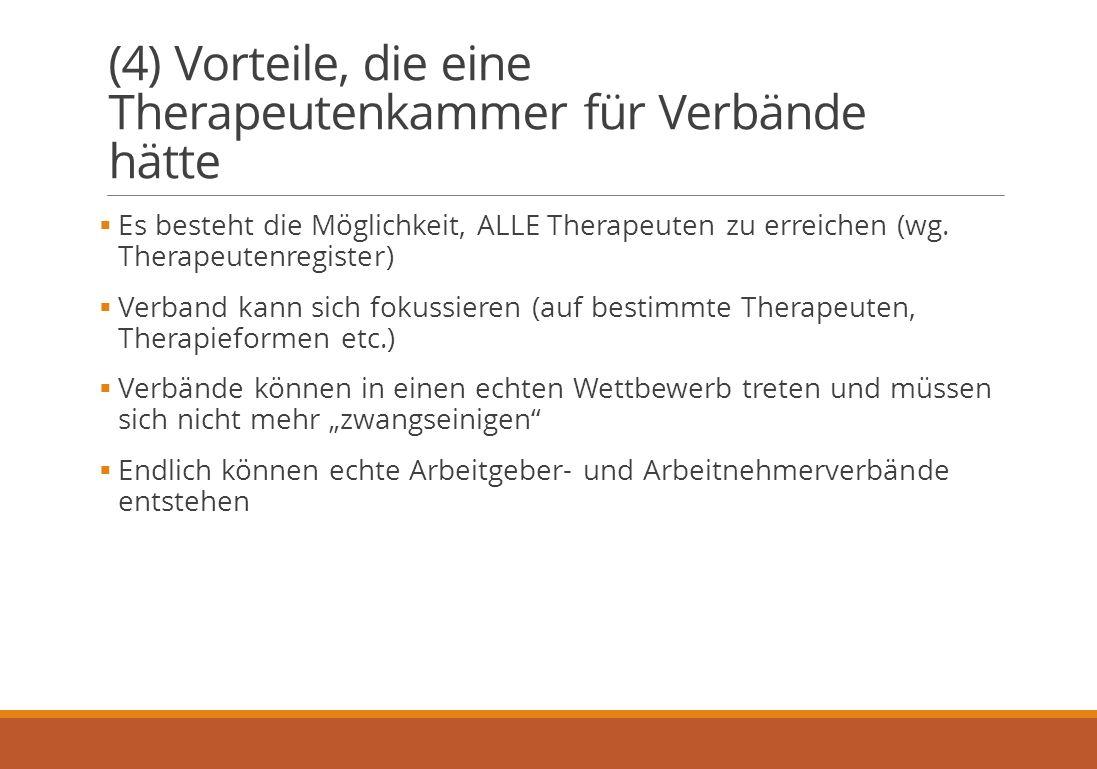 (4) Vorteile, die eine Therapeutenkammer für Verbände hätte  Es besteht die Möglichkeit, ALLE Therapeuten zu erreichen (wg.