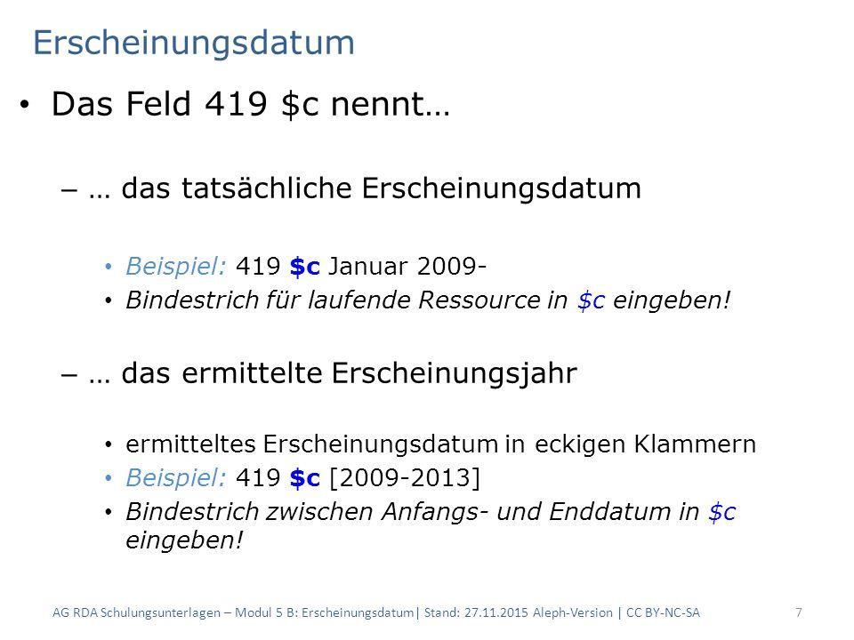 Erscheinungsdatum Das Feld 419 $c nennt… – … das tatsächliche Erscheinungsdatum Beispiel: 419 $c Januar 2009- Bindestrich für laufende Ressource in $c eingeben.
