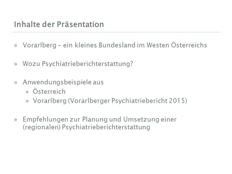 Inhalte der Präsentation »Vorarlberg – ein kleines Bundesland im Westen Österreichs »Wozu Psychiatrieberichterstattung.