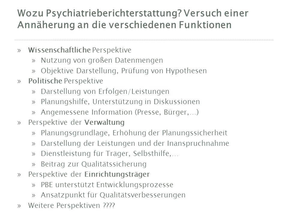 Wozu Psychiatrieberichterstattung? Versuch einer Annäherung an die verschiedenen Funktionen »Wissenschaftliche Perspektive »Nutzung von großen Datenme
