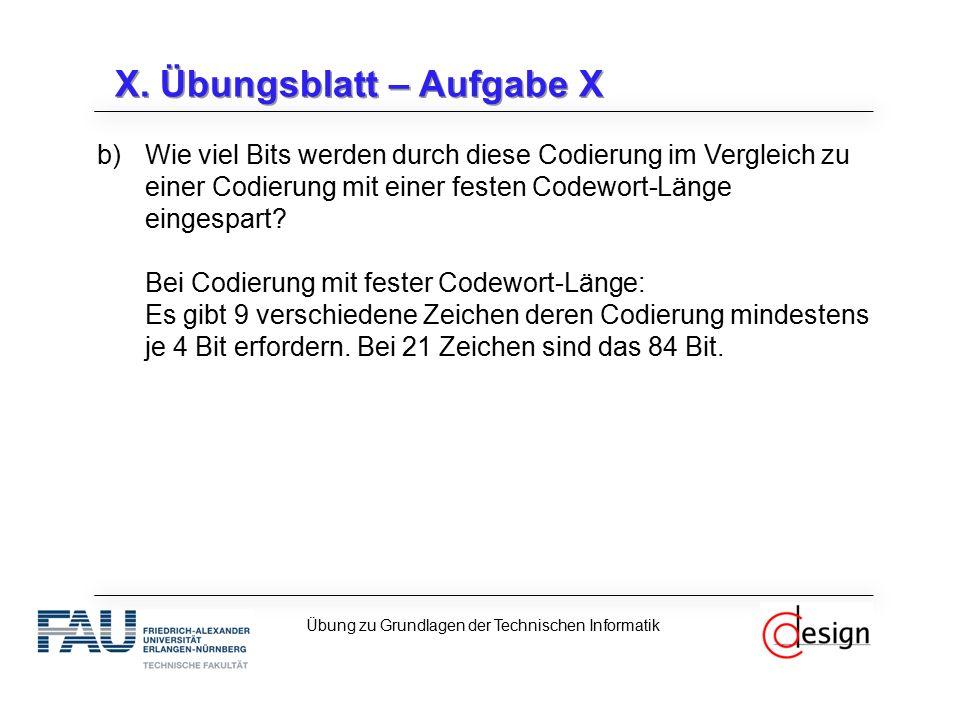 X. Übungsblatt – Aufgabe X b)Wie viel Bits werden durch diese Codierung im Vergleich zu einer Codierung mit einer festen Codewort-Länge eingespart? Be