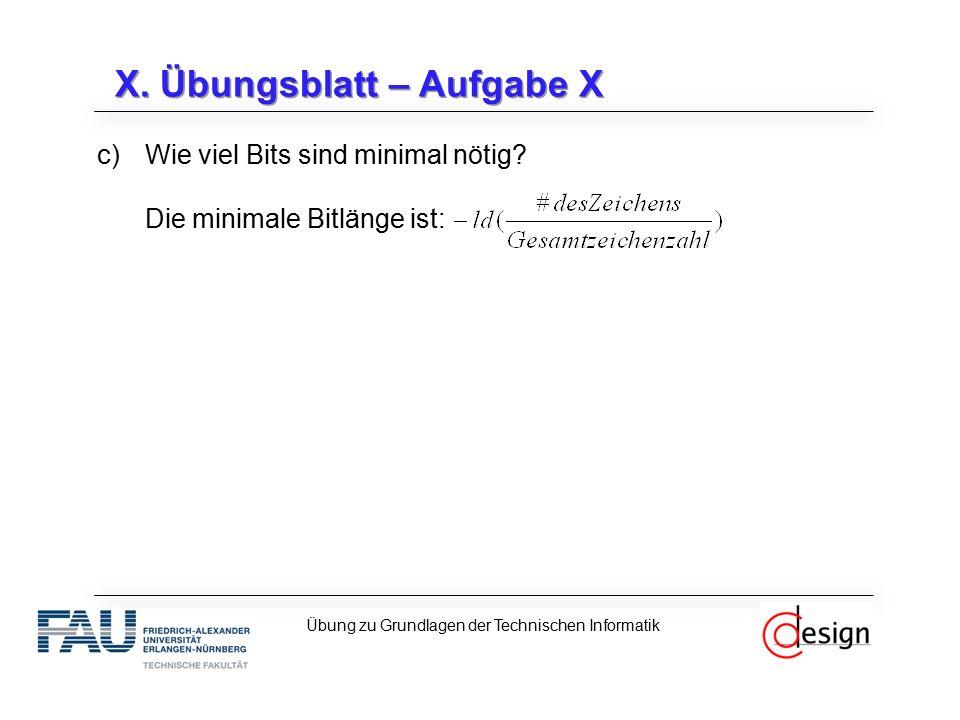 X. Übungsblatt – Aufgabe X c)Wie viel Bits sind minimal nötig? Die minimale Bitlänge ist: Übung zu Grundlagen der Technischen Informatik