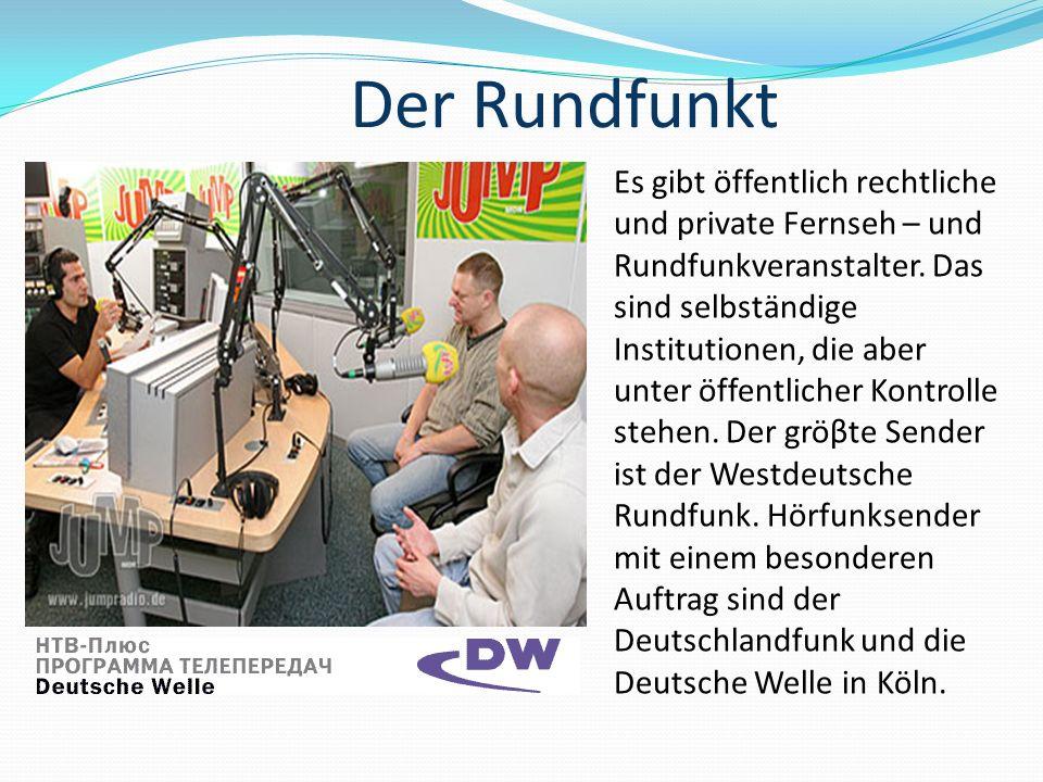 Der Rundfunkt Es gibt öffentlich rechtliche und private Fernseh – und Rundfunkveranstalter.