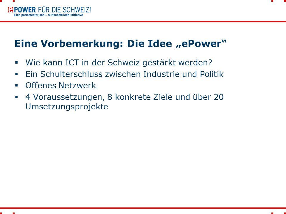 """Eine Vorbemerkung: Die Idee """"ePower""""  Wie kann ICT in der Schweiz gestärkt werden?  Ein Schulterschluss zwischen Industrie und Politik  Offenes Net"""