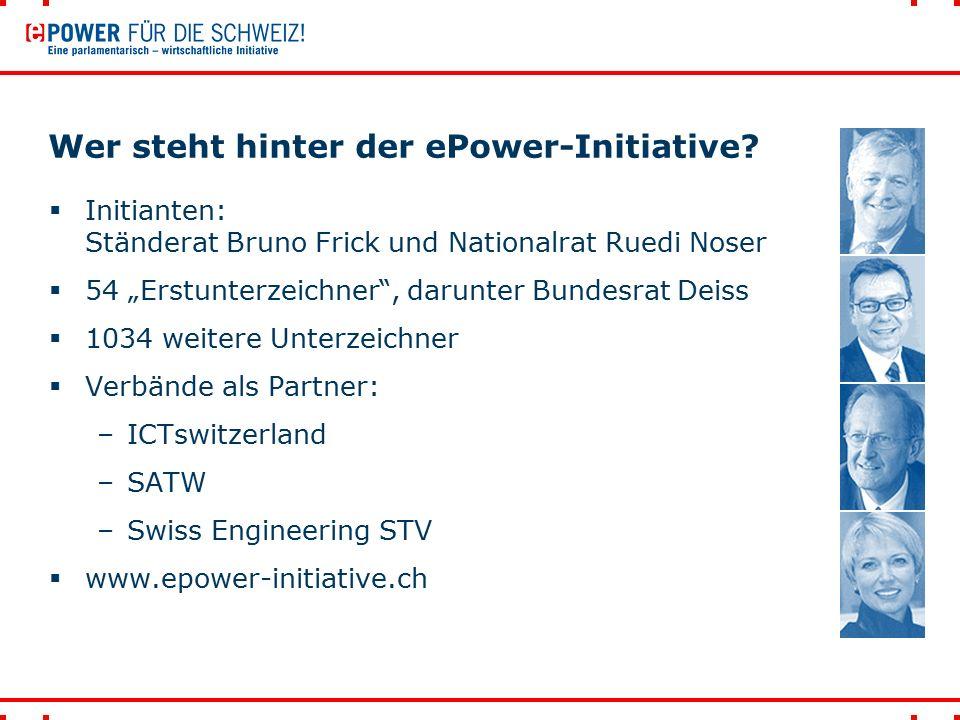 """Wer steht hinter der ePower-Initiative?  Initianten: Ständerat Bruno Frick und Nationalrat Ruedi Noser  54 """"Erstunterzeichner"""", darunter Bundesrat D"""