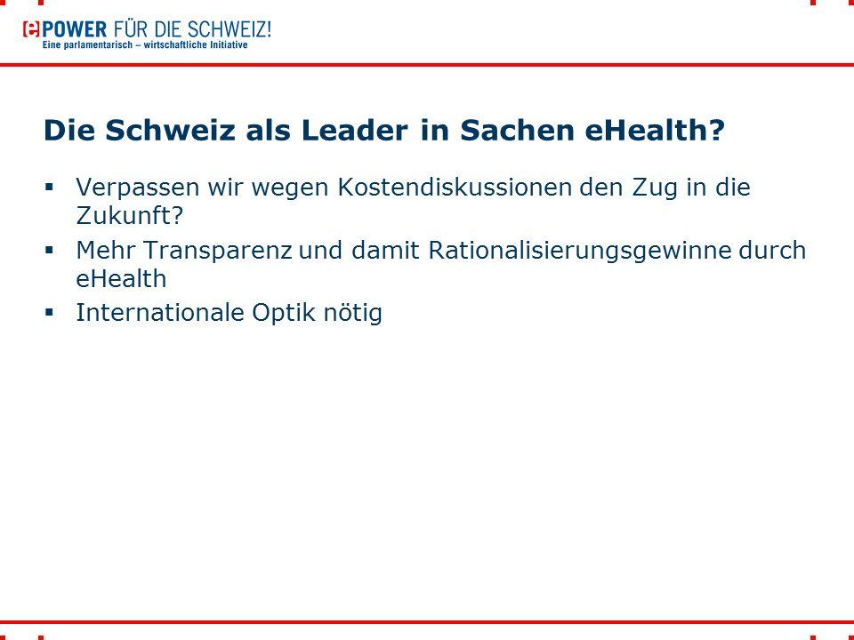 Die Schweiz als Leader in Sachen eHealth?  Verpassen wir wegen Kostendiskussionen den Zug in die Zukunft?  Mehr Transparenz und damit Rationalisieru