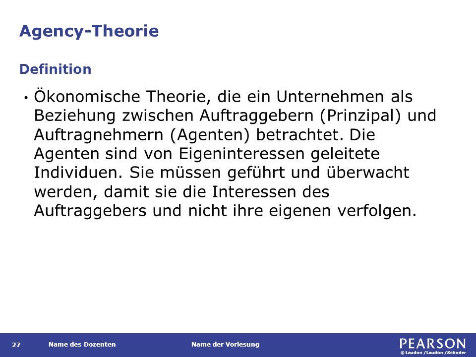 © Laudon /Laudon /Schoder Name des DozentenName der Vorlesung Agency-Theorie 27 Ökonomische Theorie, die ein Unternehmen als Beziehung zwischen Auftra