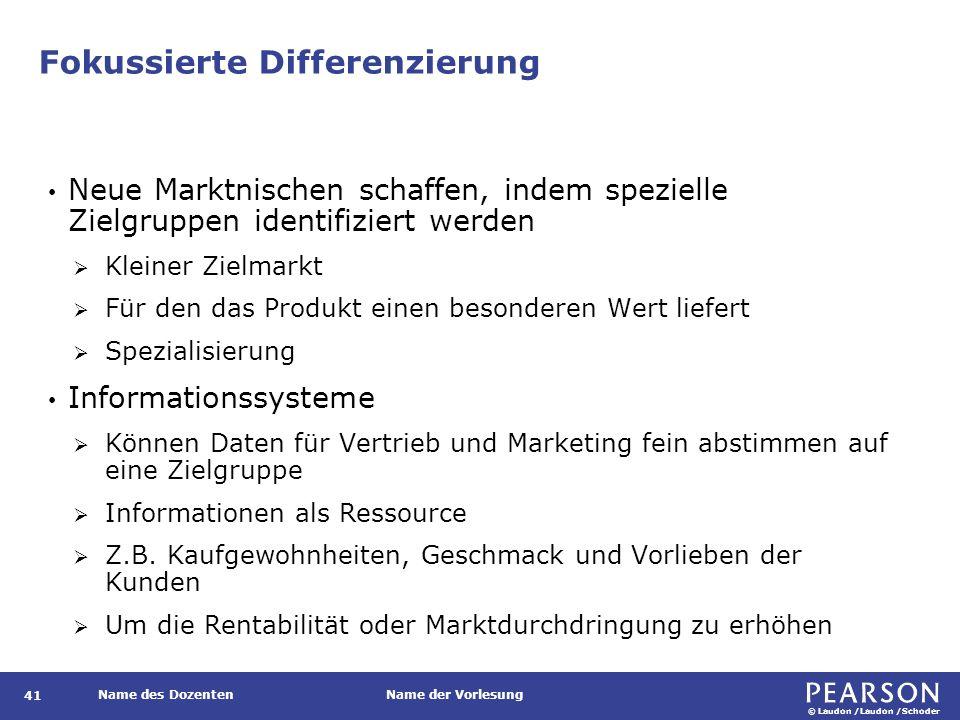 © Laudon /Laudon /Schoder Name des DozentenName der Vorlesung Fokussierte Differenzierung 41 Neue Marktnischen schaffen, indem spezielle Zielgruppen i