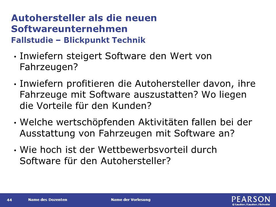 © Laudon /Laudon /Schoder Name des DozentenName der Vorlesung Autohersteller als die neuen Softwareunternehmen 44 Inwiefern steigert Software den Wert