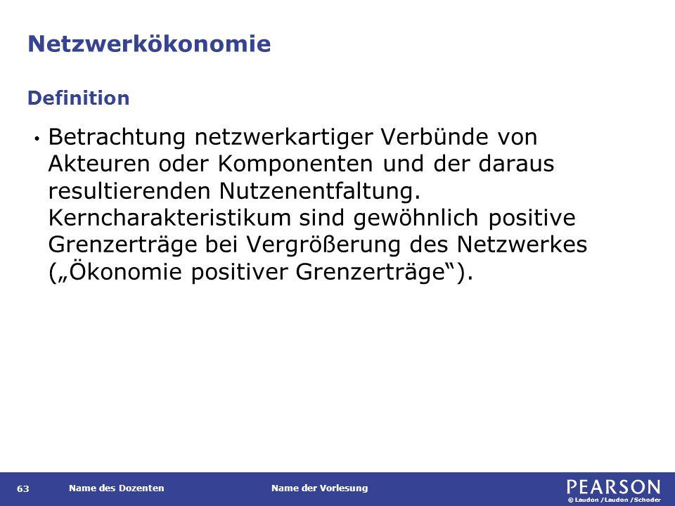 © Laudon /Laudon /Schoder Name des DozentenName der Vorlesung Netzwerkökonomie 63 Betrachtung netzwerkartiger Verbünde von Akteuren oder Komponenten u
