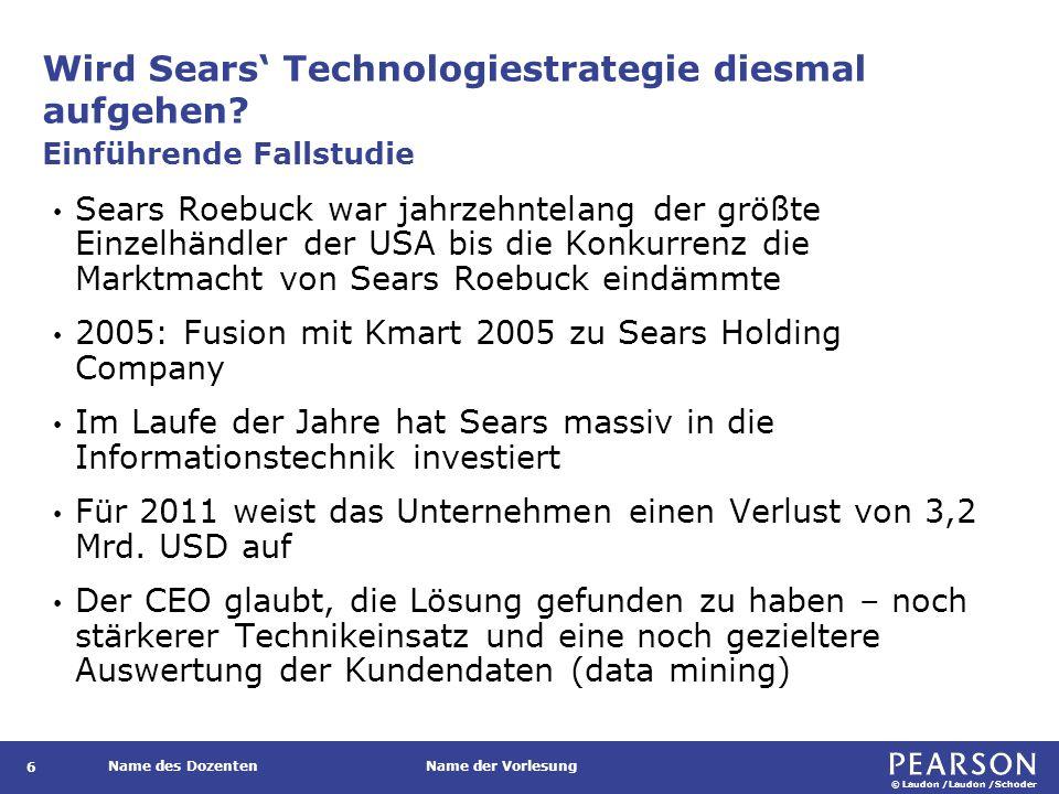 © Laudon /Laudon /Schoder Name des DozentenName der Vorlesung Wird Sears' Technologiestrategie diesmal aufgehen? 6 Sears Roebuck war jahrzehntelang de
