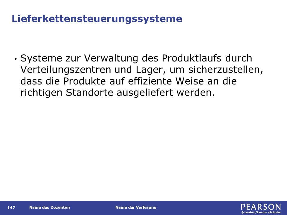 © Laudon /Laudon /Schoder Name des DozentenName der Vorlesung Lieferkettensteuerungssysteme 147 Systeme zur Verwaltung des Produktlaufs durch Verteilu