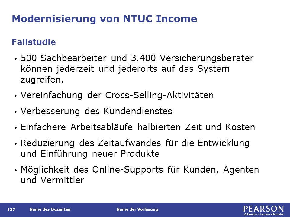© Laudon /Laudon /Schoder Name des DozentenName der Vorlesung Modernisierung von NTUC Income 157 500 Sachbearbeiter und 3.400 Versicherungsberater kön