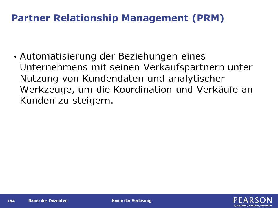 © Laudon /Laudon /Schoder Name des DozentenName der Vorlesung Partner Relationship Management (PRM) 164 Automatisierung der Beziehungen eines Unterneh