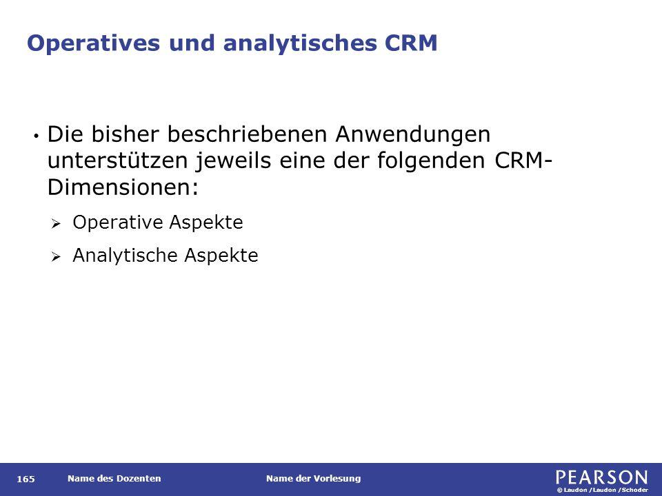 © Laudon /Laudon /Schoder Name des DozentenName der Vorlesung Operatives und analytisches CRM 165 Die bisher beschriebenen Anwendungen unterstützen je
