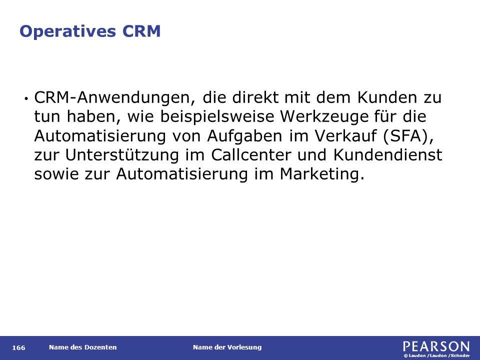 © Laudon /Laudon /Schoder Name des DozentenName der Vorlesung Operatives CRM 166 CRM-Anwendungen, die direkt mit dem Kunden zu tun haben, wie beispiel