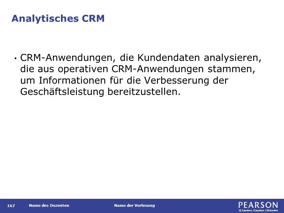 © Laudon /Laudon /Schoder Name des DozentenName der Vorlesung Analytisches CRM 167 CRM-Anwendungen, die Kundendaten analysieren, die aus operativen CR