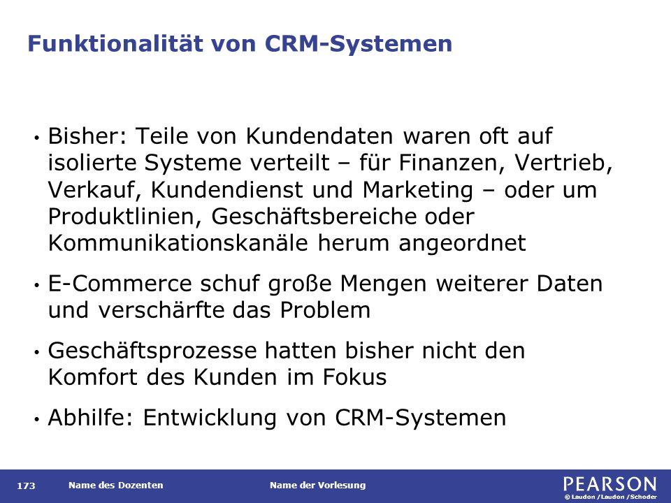 © Laudon /Laudon /Schoder Name des DozentenName der Vorlesung Funktionalität von CRM-Systemen 173 Bisher: Teile von Kundendaten waren oft auf isoliert