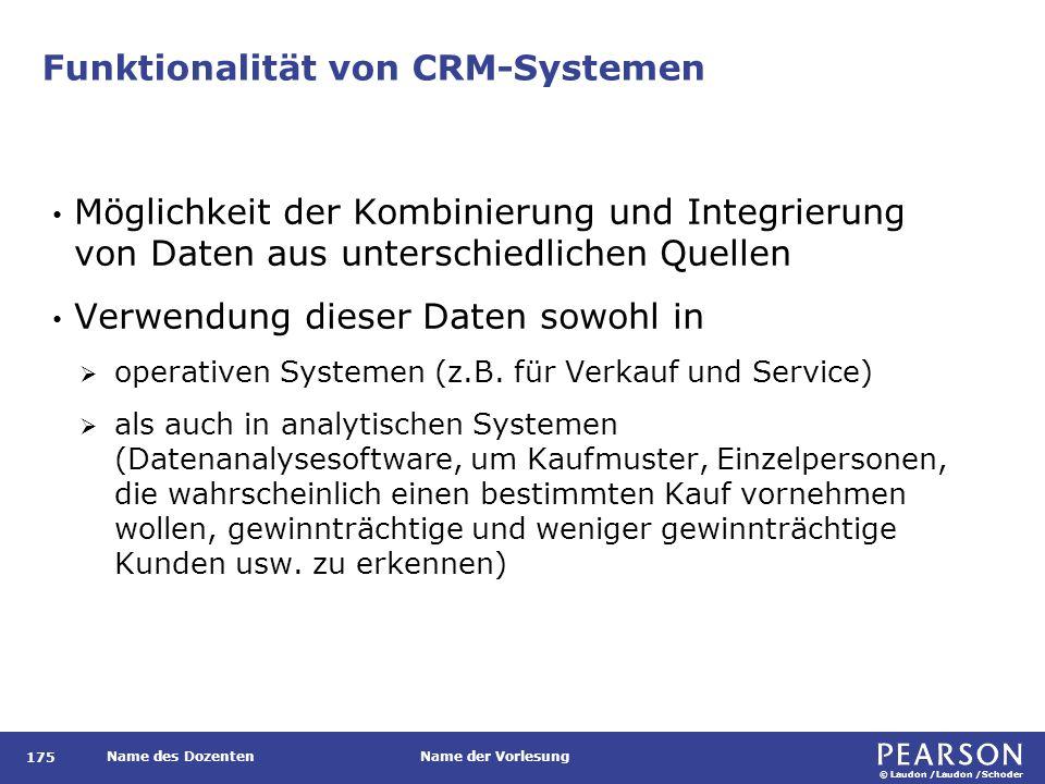 © Laudon /Laudon /Schoder Name des DozentenName der Vorlesung Funktionalität von CRM-Systemen 175 Möglichkeit der Kombinierung und Integrierung von Da