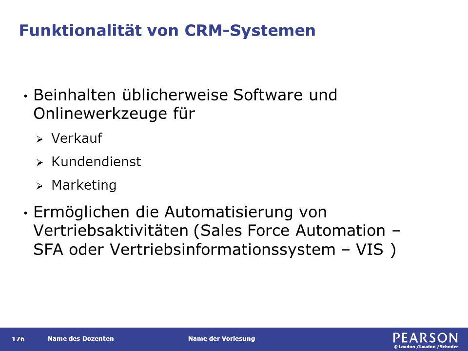 © Laudon /Laudon /Schoder Name des DozentenName der Vorlesung Funktionalität von CRM-Systemen 176 Beinhalten üblicherweise Software und Onlinewerkzeug
