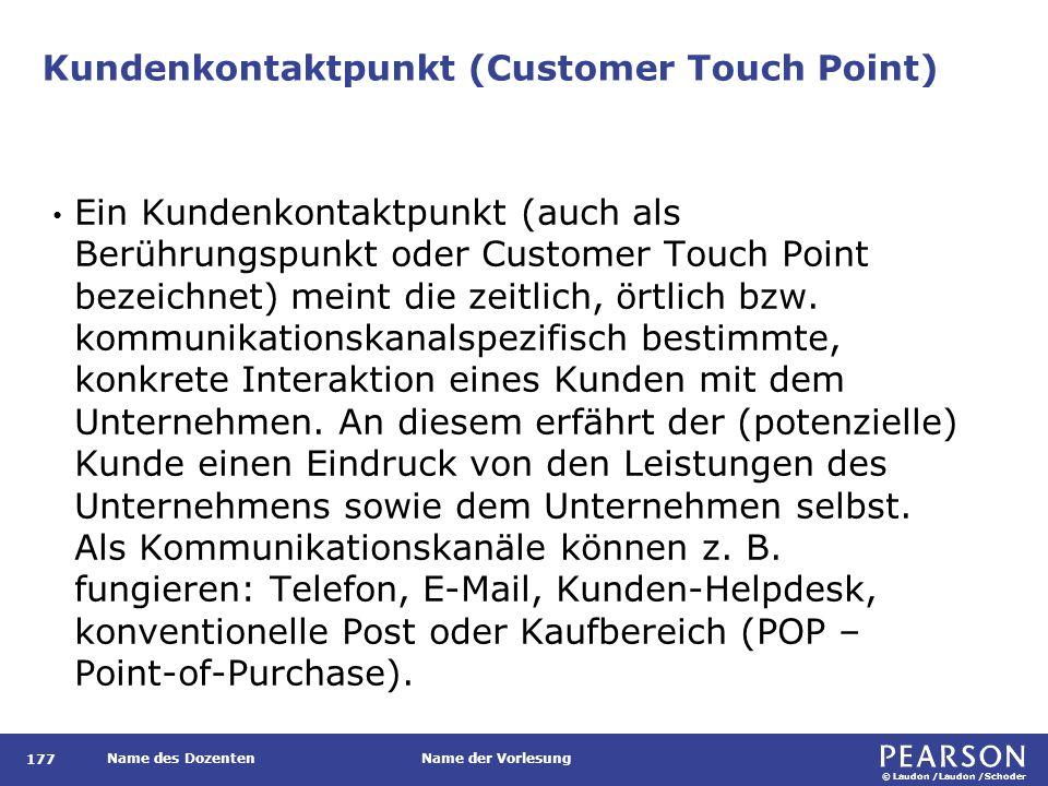 © Laudon /Laudon /Schoder Name des DozentenName der Vorlesung Kundenkontaktpunkt (Customer Touch Point) 177 Ein Kundenkontaktpunkt (auch als Berührung
