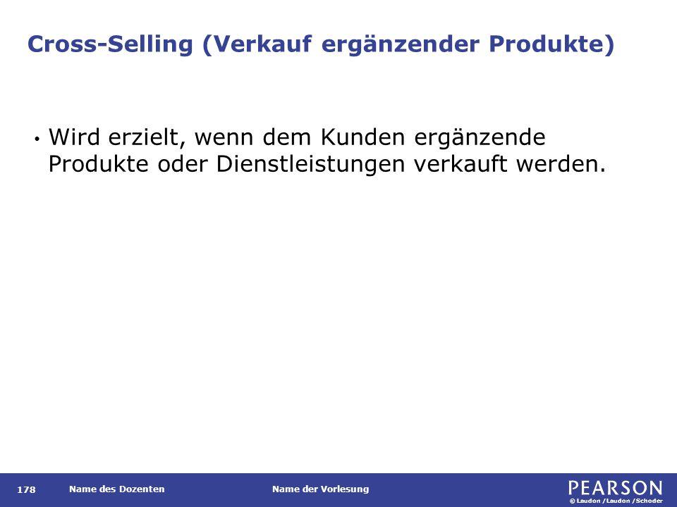 © Laudon /Laudon /Schoder Name des DozentenName der Vorlesung Cross-Selling (Verkauf ergänzender Produkte) 178 Wird erzielt, wenn dem Kunden ergänzend