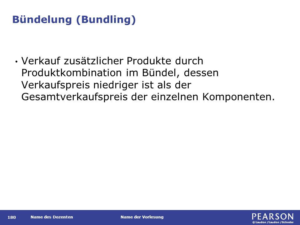 © Laudon /Laudon /Schoder Name des DozentenName der Vorlesung Bündelung (Bundling) 180 Verkauf zusätzlicher Produkte durch Produktkombination im Bünde