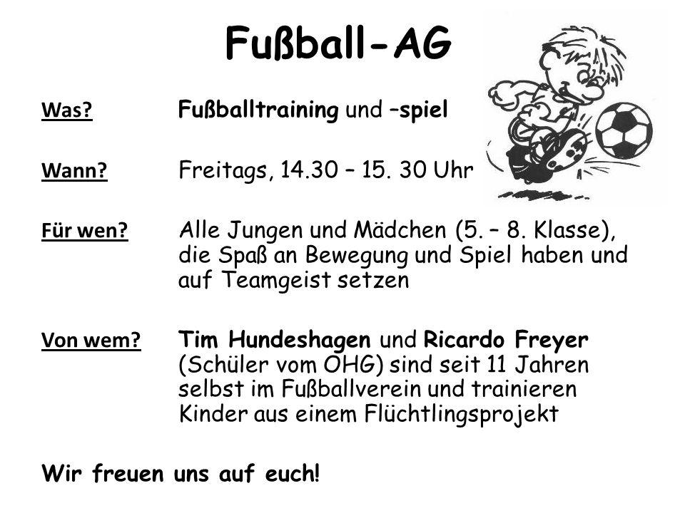 Fußball-AG Was. Fußballtraining und –spiel Wann. Freitags, 14.30 – 15.