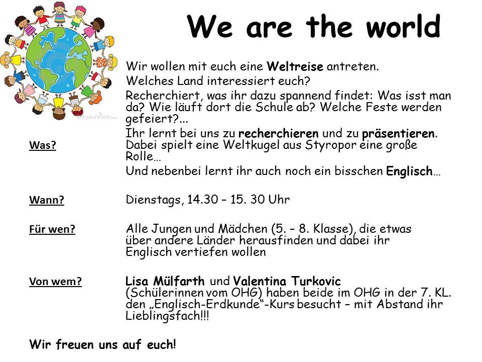 We are the world Wir wollen mit euch eine Weltreise antreten.